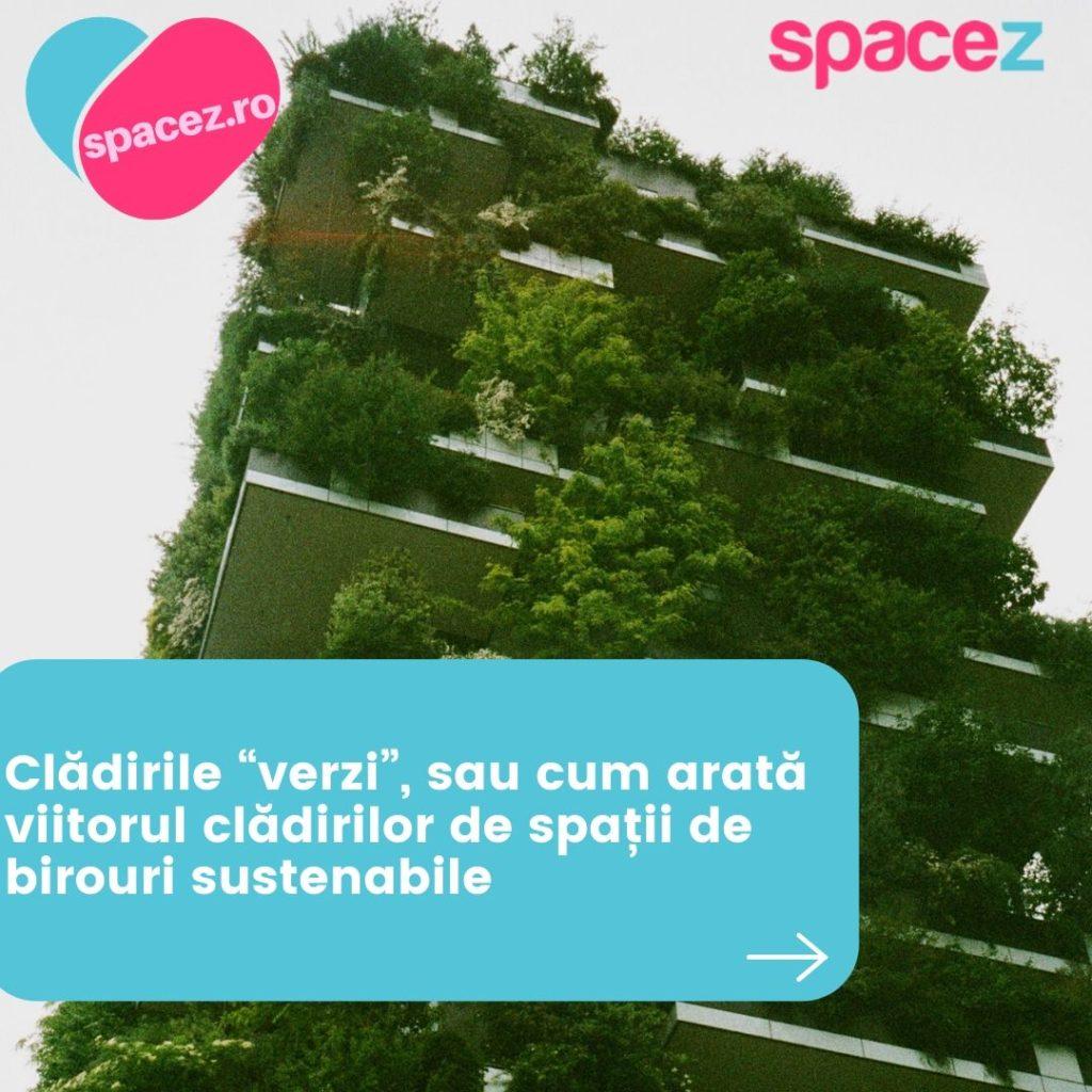 """Cladirile """"verzi"""" sau cum arata viitorul cladirilor de spatii de birouri sustenabile"""
